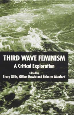 Third Wave Feminism: A Critical Exploration