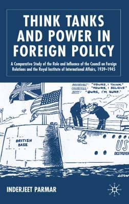 Think Tanks and Power in Foreign Policy: A Comparative Study of the Role and Influence of the Council on Foreign Relations and the Royal Institute of International Affairs, 1939-1945