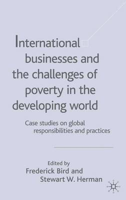 International Businesses and the Challenges of Poverty in the Developing World: Case Studies on Global Responsibilities and Practices: v.1: Case Studies on Global Responsibilities and Practices