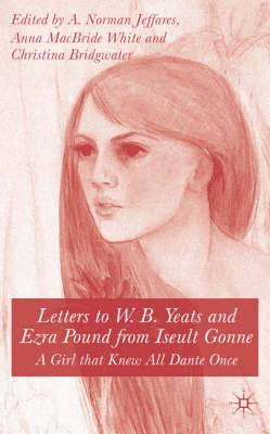 Letters to W.B.Yeats and Ezra Pound from Iseult Gonne: A Girl That Knew All Dante Once
