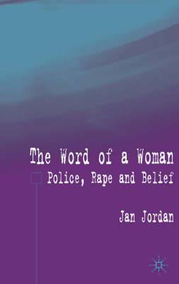 The Word of a Woman?: Police, Rape and Belief