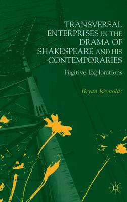 Transversal Enterprises in the Drama of Shakespeare and his Contemporaries: Fugitive Explorations