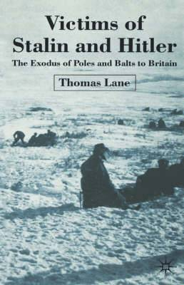 Victims of Stalin and Hitler: The Exodus of Poles and Balts to Britain