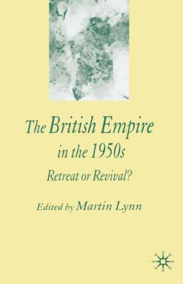 The British Empire in the 1950s: Retreat or Revival?
