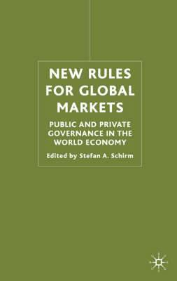 New Rules for Global Markets: Public and Private Governance in the World Economy