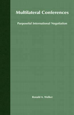 Multilateral Conferences: Purposeful International Negotiation
