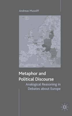Metaphor and Political Discourse: Analogical Reasoning in Debates About Europe
