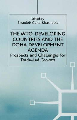 The WTO, Developing Countries and the Doha Development Agenda: Prospects and Challenges for Trade-led Growth