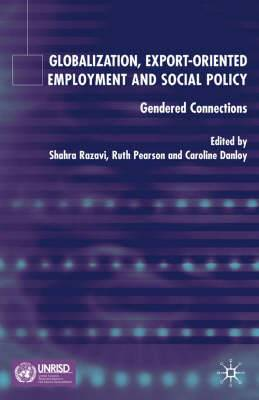 Globalization, Export-Orientated Employment and Social Policy: Gendered Connections