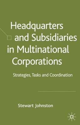 Headquarters and Subsidiaries in Multinational Corporations: Strategies, Tasks and Coordination