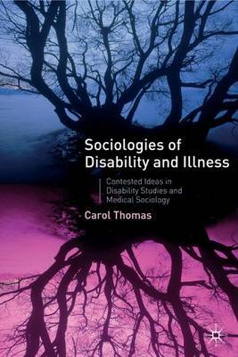 Sociologies of Disability and Illness: Contested Ideas in Disability Studies and Medical Sociology