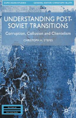 Understanding Post-Soviet Transitions: Corruption, Collusion and Clientelism