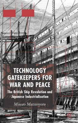 Technology Gatekeepers for War and Peace: The British Ship Revolution and Japanese Industrialization: 2006