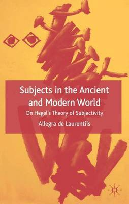 Subjects in the Ancient and Modern World: On Hegel's Theory of Subjectivity