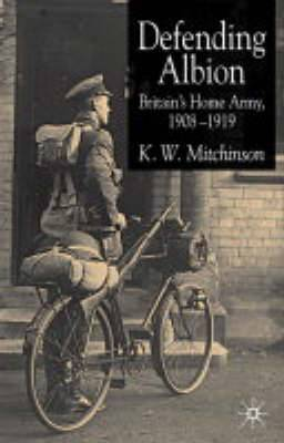 Defending Albion: Britain's Home Army 1908-1919