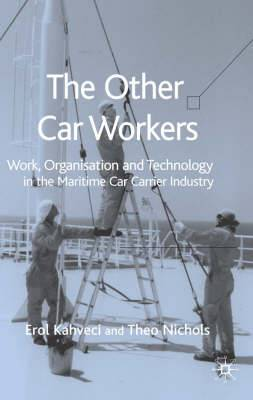 The Other Car Workers: Work, Organisation and Technology in the Maritime Car Carrier Industry