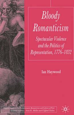 Bloody Romanticism: Spectacular Violence and the Politics of Representation, 1776-1832