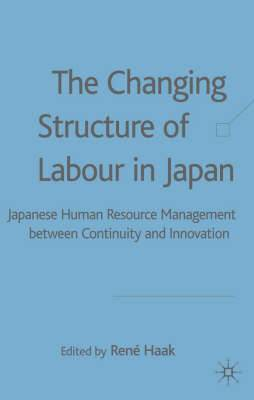 The Changing Structure of Labour in Japan: Japanese Human Resource Management between Continuity and Innovation