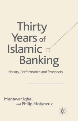 Thirty Years of Islamic Banking: History, Performance and Prospects