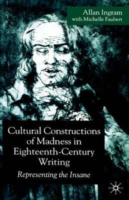 Cultural Constructions of Madness in Eighteenth Century Writing: Representing the Insane: 2005