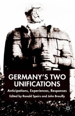 Germany's Two Unifications: Anticipations, Experiences, Responses