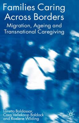 Families Caring Across Borders: Migration, Ageing and Transnational Caregiving: 2007