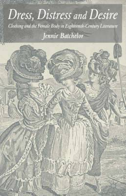 Dress, Distress and Desire: Clothing and the Female Body in Eighteenth-Century Literature: 2005