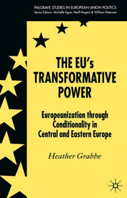 The EU's Transformative Power: Europeanization Through Conditionality in Central and Eastern Europe