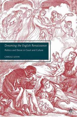 Dreaming the English Renaissance: Politics and Desire in Court and Culture