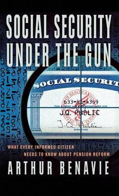 Social Security Under the Gun: What Every Informed Citizen Needs to Know about Pension Reform