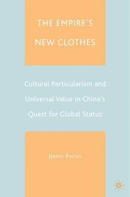 The Empire's New Clothes: Cultural Particularism and Universal Value in China's Quest for Global Status