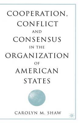 Cooperation, Conflict, and Consensus in the Organization of American States