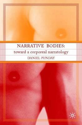 Narrative Bodies: Toward a Corporeal Narratology