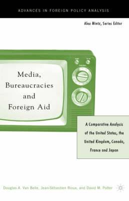 Media, Bureaucracies, and Foreign Aid: A Comparative Analysis of the United States, the United Kingdom, Canada, France and Japan: 2004