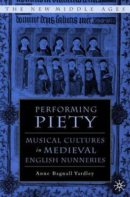 Performing Piety: Musical Culture in Medieval English Nunneries