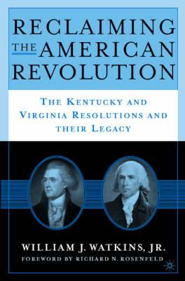 Reclaiming the American Revolution: The Kentucky and Virgina Resolutions and Their Legacy