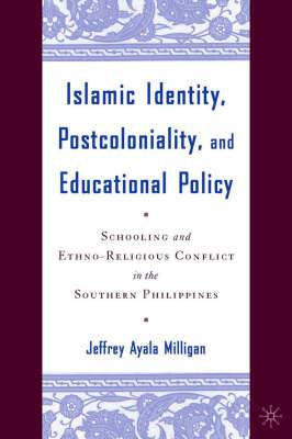 Islamic Identity, Postcoloniality, and Educational Policy: Schooling and Ethno-Religious Conflict in the Southern Philippines