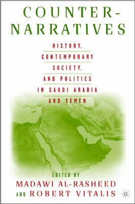 Counter-Narratives: History, Contemporary Society, and Politics in Saudi Arabia and Yemen