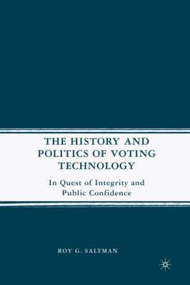 The History and Politics of Voting Technology: In Quest of Integrity and Public Confidence