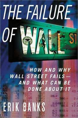 Failure of Wall Street: How and Why Wall Street Fails - And What Can be Done About it