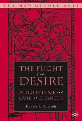 The Flight from Desire: Augustine and Ovid to Chaucer