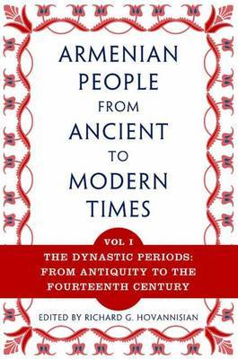The Armenian People, from Ancient to Modern Times: The Dynastic Periods: Volume I: The Dynastic Periods: From Antiquity to the Fourteenth Century