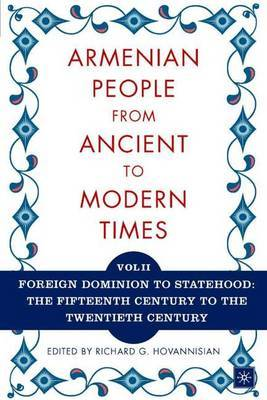 The Armenian People from Ancient to Modern Times: Foreign Dominion to Statehood: Volume I: The Dynastic Periods: From Antiquity to the Fourteenth Century