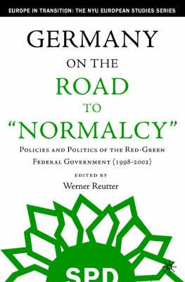 Germany on the Road to 'Normalcy': Policies and Politics of the Red-Green Federal Government (1998-2002)