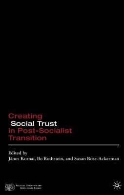 Creating Social Trust in Post-Socialist Transition