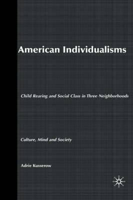 American Individualisms: Child Rearing and Social Class in Three Neighborhoods