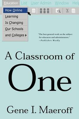 A Classroom of One: How Online Learning Is Changing Our Schools and Colleges