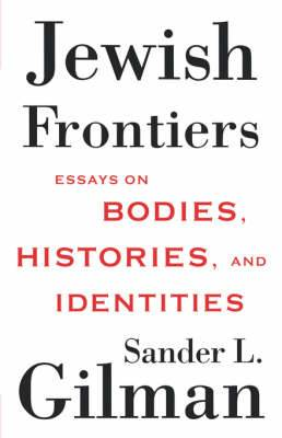 Jewish Frontiers: Essays on Bodies, Histories, and Identities