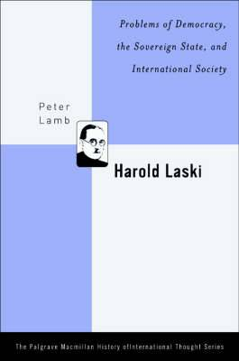 Harold Laski: Problems of Democracy, the Sovereign State, and International Society