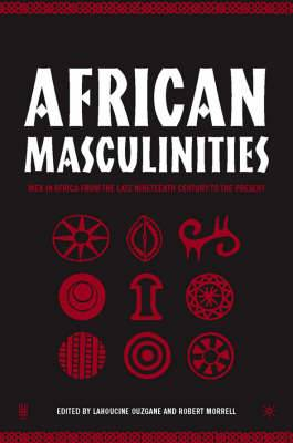 African Masculinities: Men in Africa from the Late Nineteenth Century to the Present